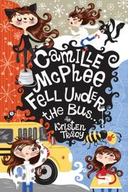 CAMILLE MCPHEE FELL UNDER THE BUS... by Kristen Tracy