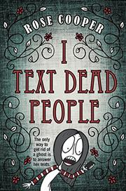 I TEXT DEAD PEOPLE by Rose Cooper