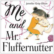 ME AND MR. FLUFFERNUTTER by Jennifer Gray Olson