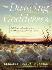 THE DANCING GODDESSES by Elizabeth Wayland Barber