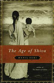 THE AGE OF SHIVA by Manil Suri