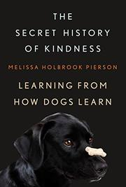 THE SECRET HISTORY OF KINDNESS by Melissa Holbrook Pierson