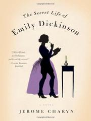 THE SECRET LIFE OF EMILY DICKINSON by Jerome Charyn