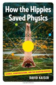 HOW THE HIPPIES SAVED PHYSICS by David Kaiser