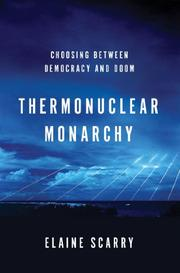THERMONUCLEAR MONARCHY by Elaine Scarry