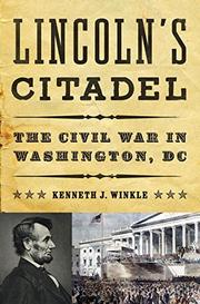 LINCOLN'S CITADEL by Kenneth J. Winkle