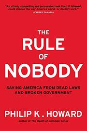 THE RULE OF NOBODY by Philip K. Howard