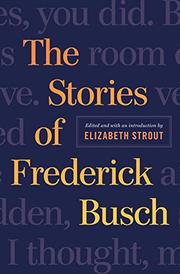 THE SELECTED STORIES OF FREDERICK BUSCH by Frederick Busch