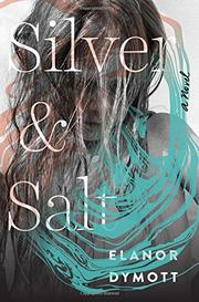 SILVER AND SALT by Elanor Dymott