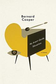 MY AVANT-GARDE EDUCATION by Bernard Cooper
