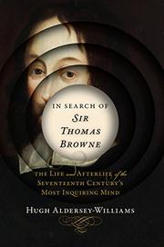 IN SEARCH OF SIR THOMAS BROWNE by Hugh Aldersey-Williams