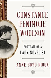 CONSTANCE FENIMORE WOOLSON by Anne Boyd Rioux