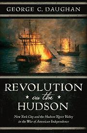 REVOLUTION ON THE HUDSON by George C. Daughan