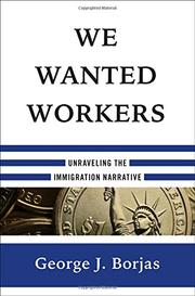 WE WANTED WORKERS by George J. Borjas