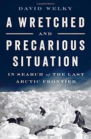 A WRETCHED AND PRECARIOUS SITUATION by David Welky