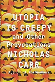 UTOPIA IS CREEPY by Nicholas Carr
