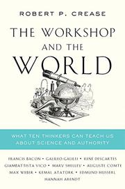 THE WORKSHOP AND THE WORLD by Robert P. Crease