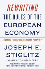 REWRITING THE RULES OF THE EUROPEAN ECONOMY by Joseph E. Stiglitz