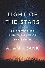 LIGHT OF THE STARS by Adam Frank