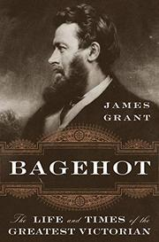 BAGEHOT by James Grant