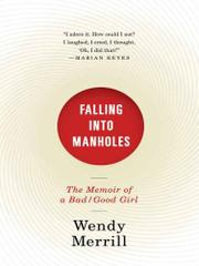 FALLING INTO MANHOLES by Wendy Merrill