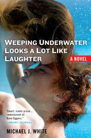 WEEPING UNDERWATER LOOKS A LOT LIKE LAUGHTER by Michael J.  White