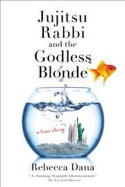 JUJITSU RABBI AND THE GODLESS BLONDE by Rebecca Dana