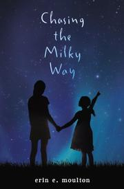 CHASING THE MILKY WAY by Erin E. Moulton