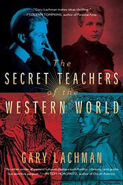 THE SECRET TEACHERS OF THE WESTERN WORLD by Gary Lachman