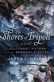 THE SHORES OF TRIPOLI by James L. Haley