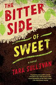 THE BITTER SIDE OF SWEET by Tara  Sullivan