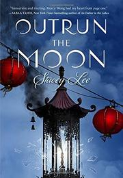 OUTRUN THE MOON by Stacey Lee