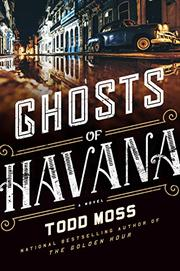 GHOSTS OF HAVANA  by Todd Moss
