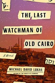 THE LAST WATCHMAN OF OLD CAIRO by Michael David Lukas