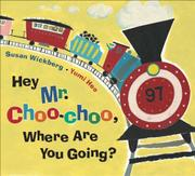 Book Cover for HEY MR. CHOO-CHOO, WHERE ARE YOU GOING?