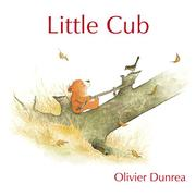 LITTLE CUB by Olivier Dunrea