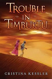 TROUBLE IN TIMBUKTU by Cristina Kessler
