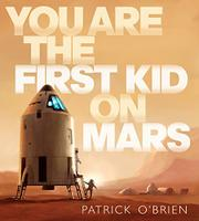 YOU ARE THE FIRST KID ON MARS by Patrick O'Brien