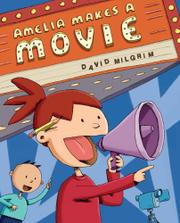 AMELIA MAKES A MOVIE by David Milgrim