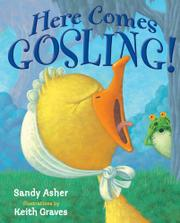 HERE COMES GOSLING! by Sandy Asher