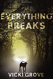EVERYTHING BREAKS by Vicki Grove