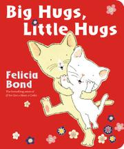 BIG HUGS, LITTLE HUGS by Felicia Bond