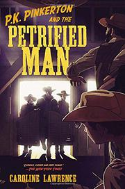 P.K. PINKERTON & THE PETRIFIED MAN by Caroline Lawrence