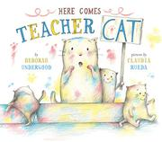 HERE COMES TEACHER CAT by Deborah Underwood