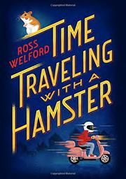 TIME TRAVELING WITH A HAMSTER by Ross Welford