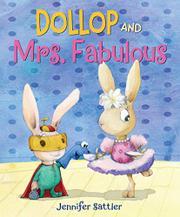 DOLLOP AND MRS. FABULOUS by Jennifer Sattler