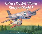 WHERE DO JET PLANES SLEEP AT NIGHT? by Brianna Caplan Sayres