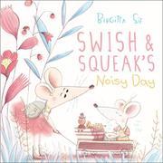 SWISH AND SQUEAK'S NOISY DAY by Birgitta Sif