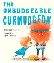 THE UNBUDGEABLE CURMUDGEON by Matthew Burgess