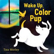 WAKE UP, COLOR PUP by Taia Morley